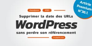 Supprimer la date des URLs de son site WordPress sans perdre son référencement naturel