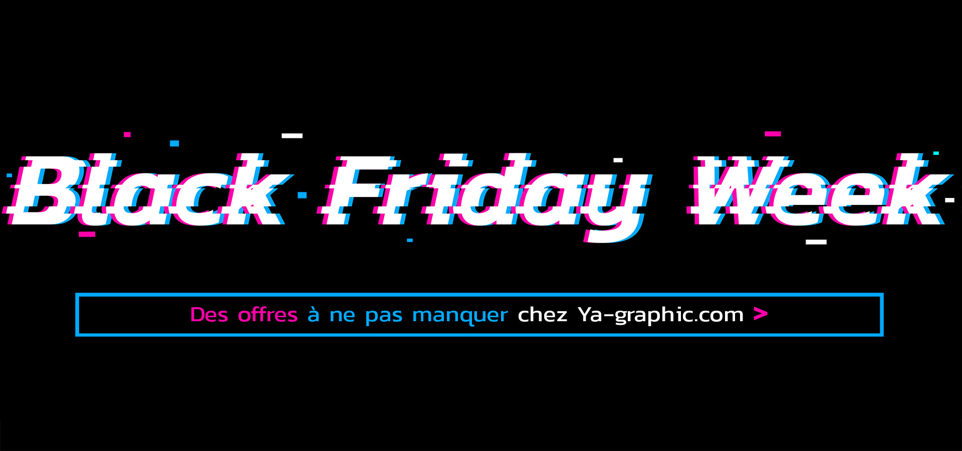 Black Friday Week chez Ya-graphic.com