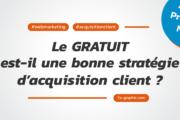 Le gratuit est-il une bonne stratégie d'acquisition client ?