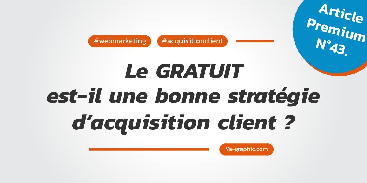 Webmarketing : Le gratuit comme stratégie d'acquisition client