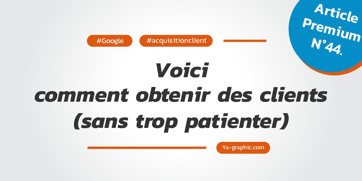 SEO Google : Voici comment obtenir des clients sans trop patienter