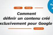 Comment définir un contenu créé exclusivement pour Google ?