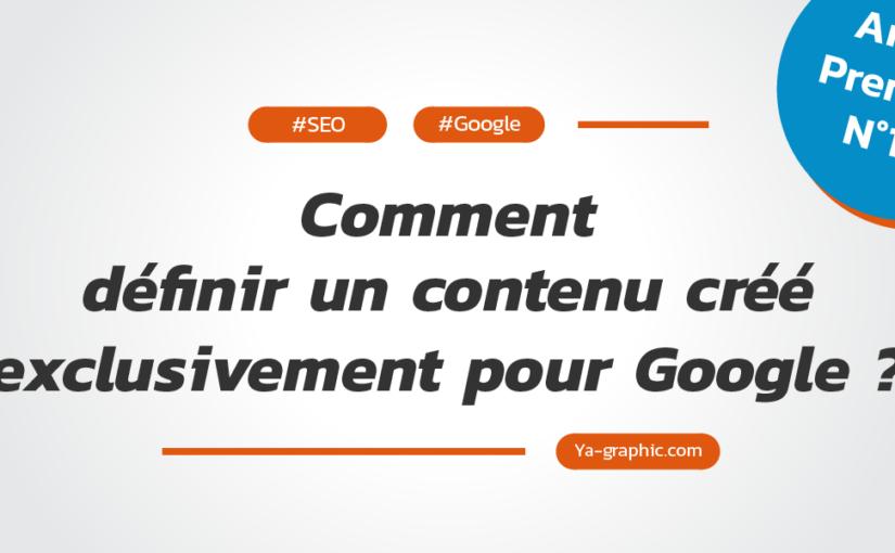Qu'est-ce qu'un contenu créé exclusivement pour Google ?