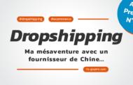 Dropshipping : Ma mésaventure avec un fournisseur de Chine