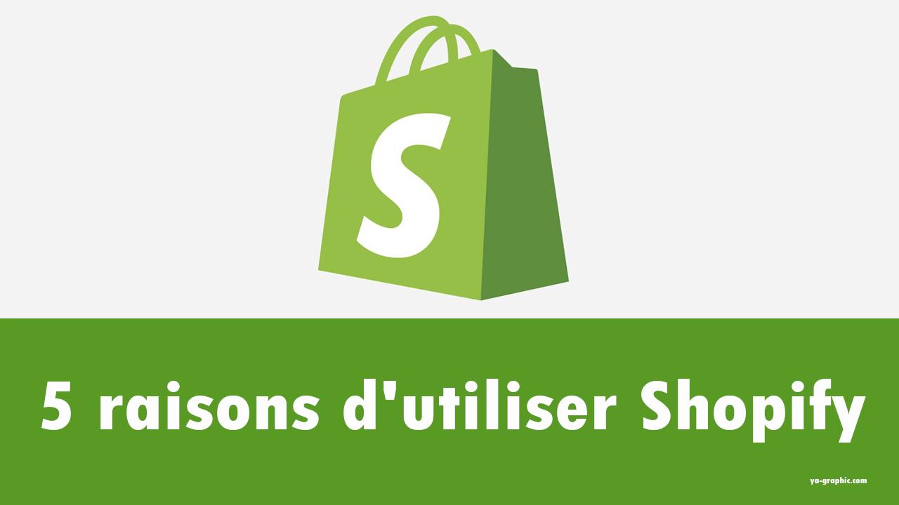 5 raisons d'utiliser Shopify pour ouvrir son commerce en ligne